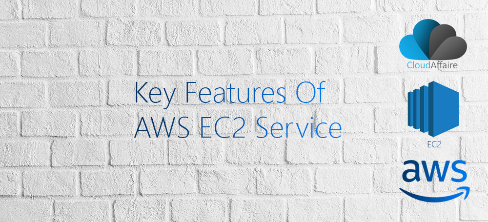 Key Features Of AWS EC2 Service