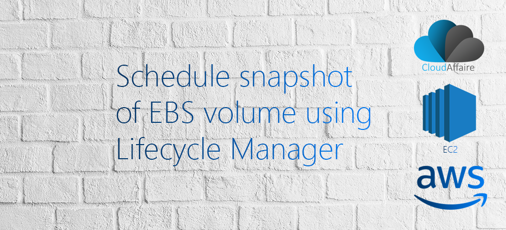 Schedule snapshot of EBS volume using Lifecycle Manager