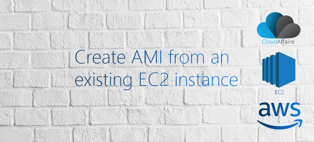 Create AMI From An Existing EC2 Instance