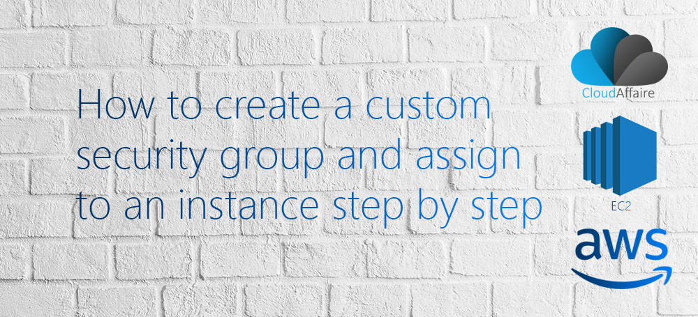 Create A Custom Security Group And Assign To An Instance