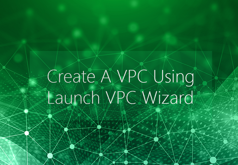 Create A VPC Using Launch VPC Wizard