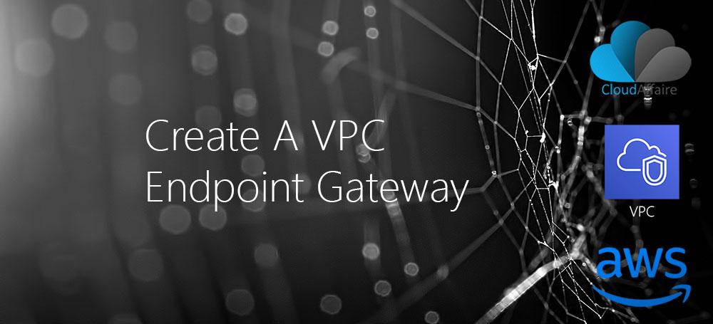 Create A VPC Endpoint Gateway