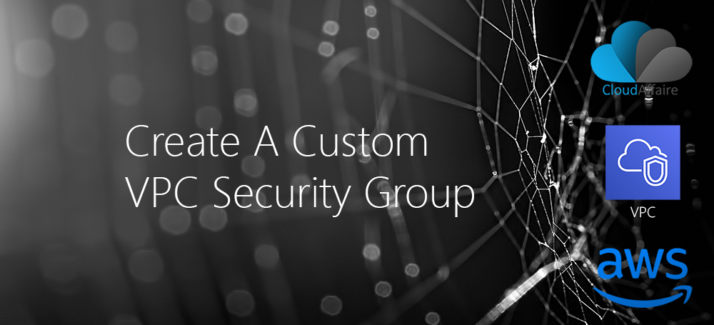 Create A Custom VPC Security Group