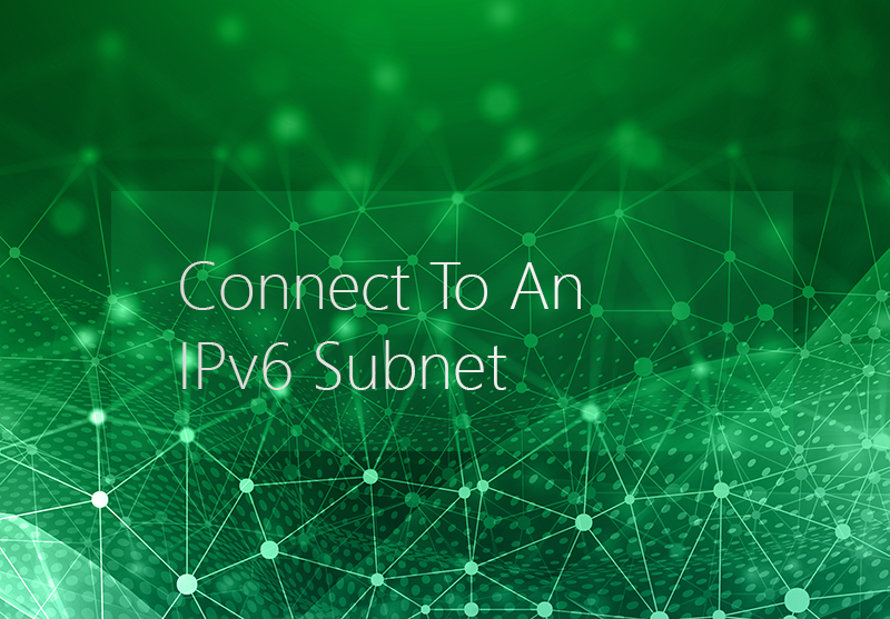 Connect To An IPv6 Subnet