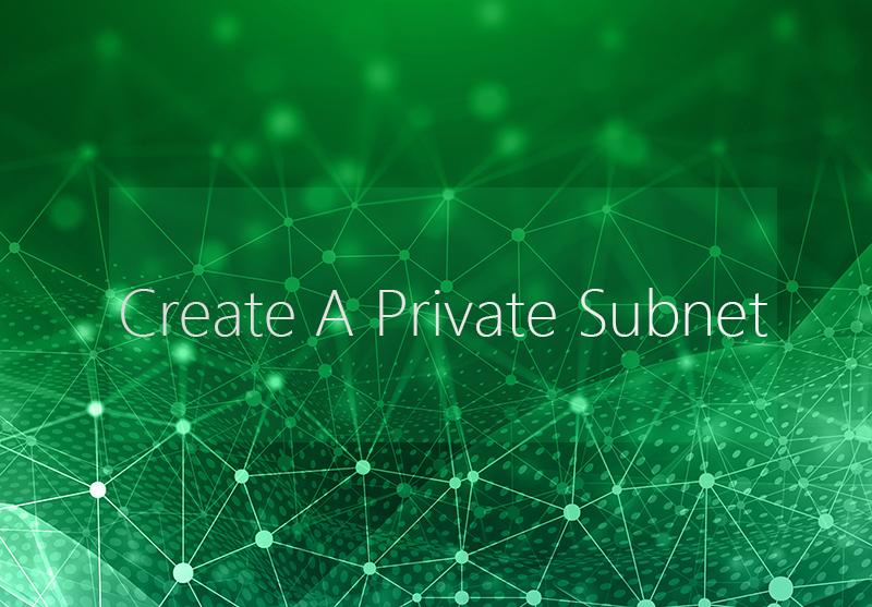 Create A Private Subnet