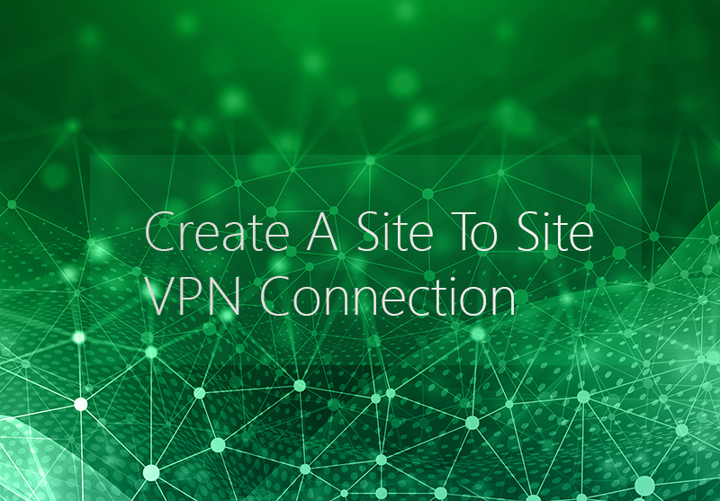 Create A Site To Site VPN Connection
