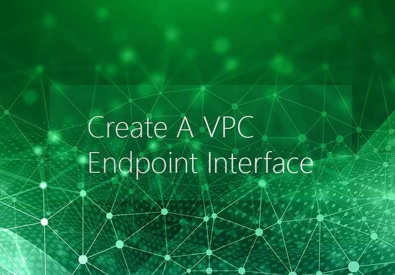 Create A VPC Endpoint Interface