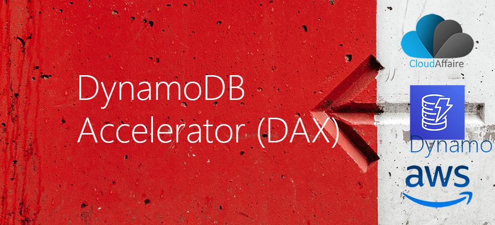 DynamoDB Accelerator (DAX)