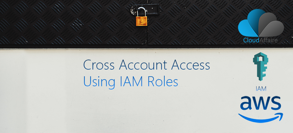 Cross Account Access Using IAM Roles