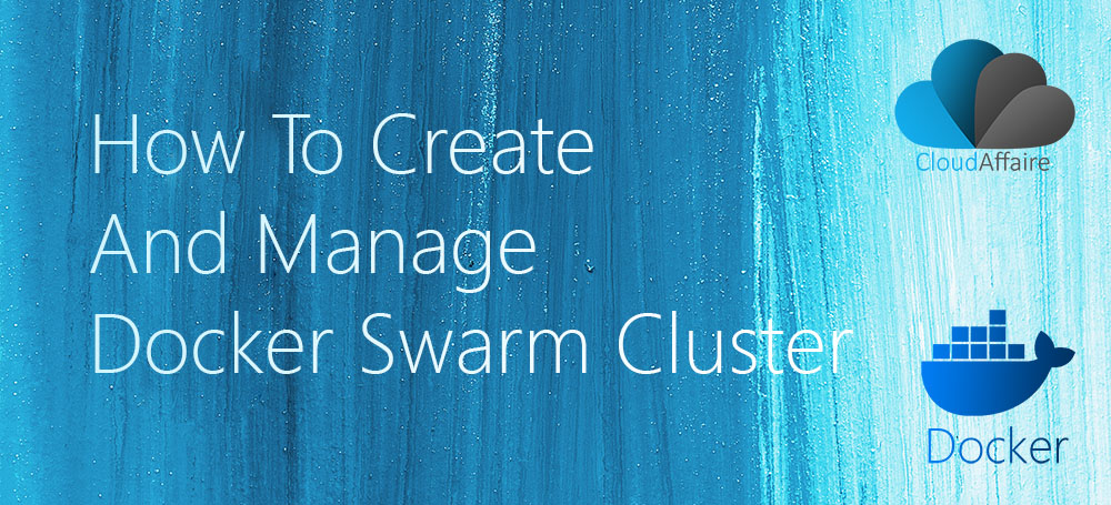 How To Create And Manage Docker Swarm Cluster
