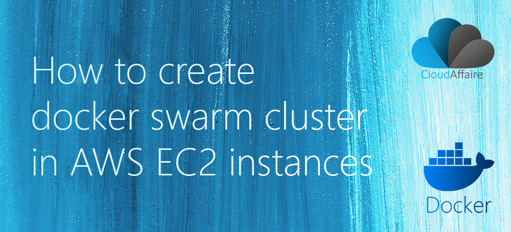 How To Create Docker Swarm Cluster In AWS EC2