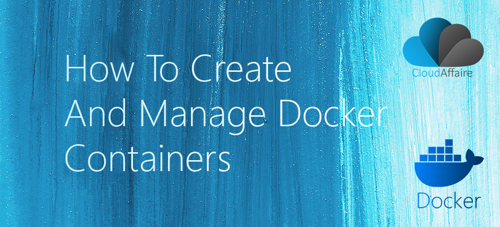 How To Create And Manage Docker Containers