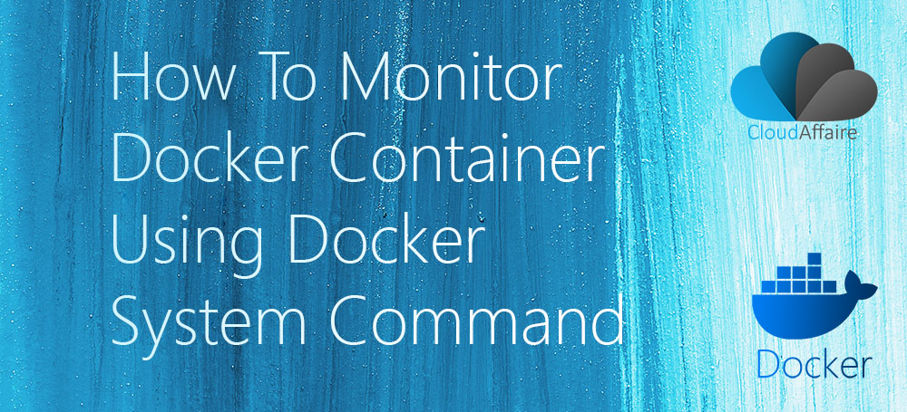 How To Monitor Docker Container Using Docker System Command