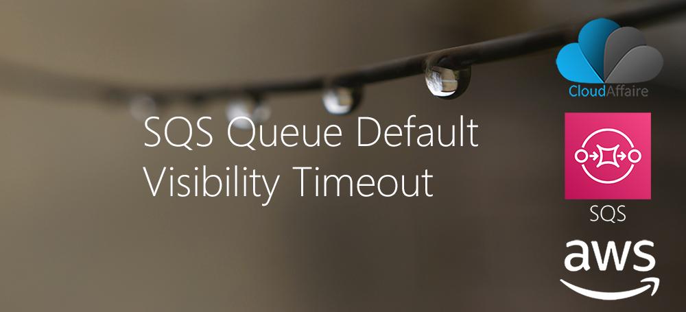 SQS Queue Default Visibility Timeout | CloudAffaire