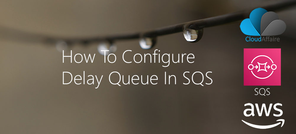 How To Configure Delay Queue In SQS