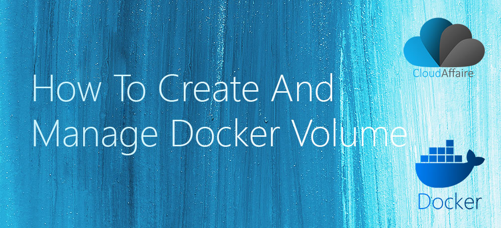 How To Create And Manage Docker Volume