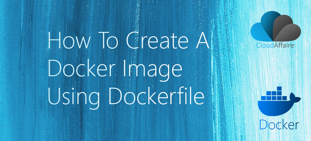 How To Create A Docker Image Using Dockerfile