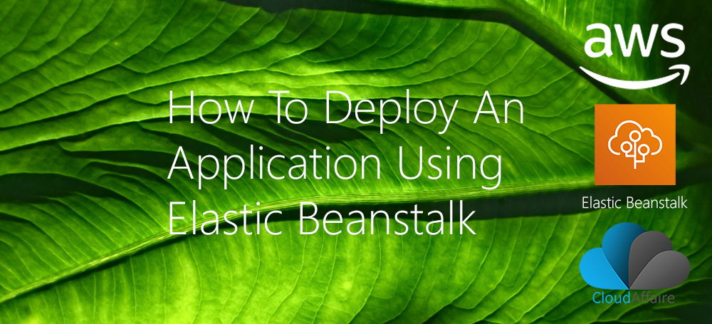 How To Deploy An Application Using Elastic Beanstalk