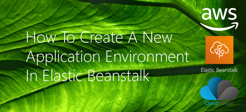 How To Create A New Application Environment In Elastic Beanstalk
