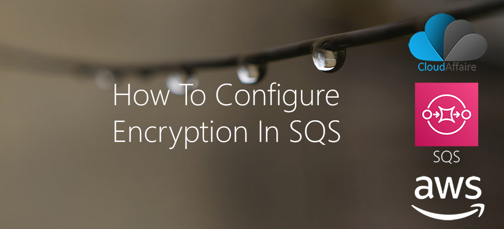 How To Configure Encryption In SQS
