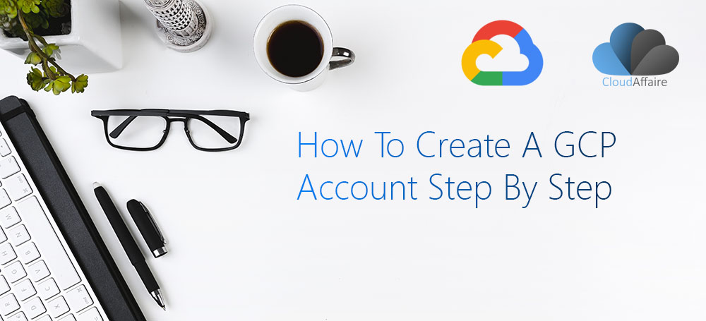 How to create a GCP account step by step