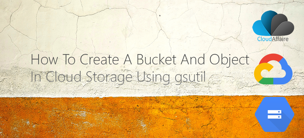 How To Create A Bucket And Object In Cloud Storage Using gsutil