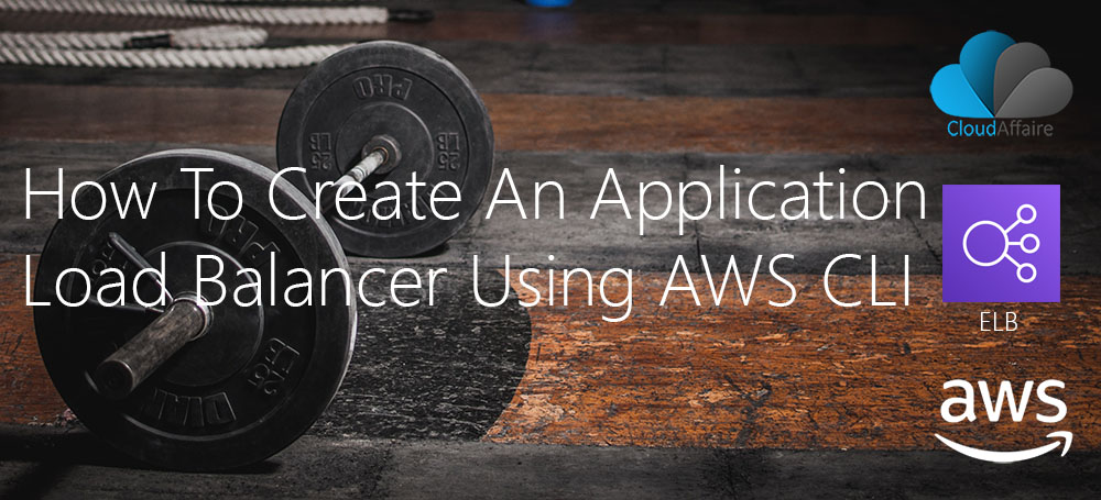 How To Create An Application Load Balancer Using AWS CLI