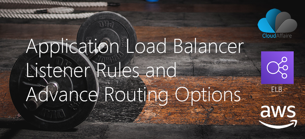 AWS Application Load Balancer Listener Rules and Advance Routing Options