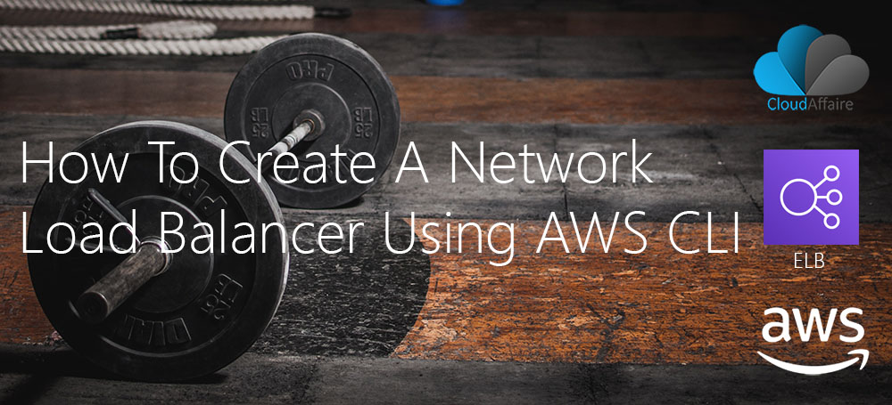 How To Create A Network Load Balancer Using AWS CLI
