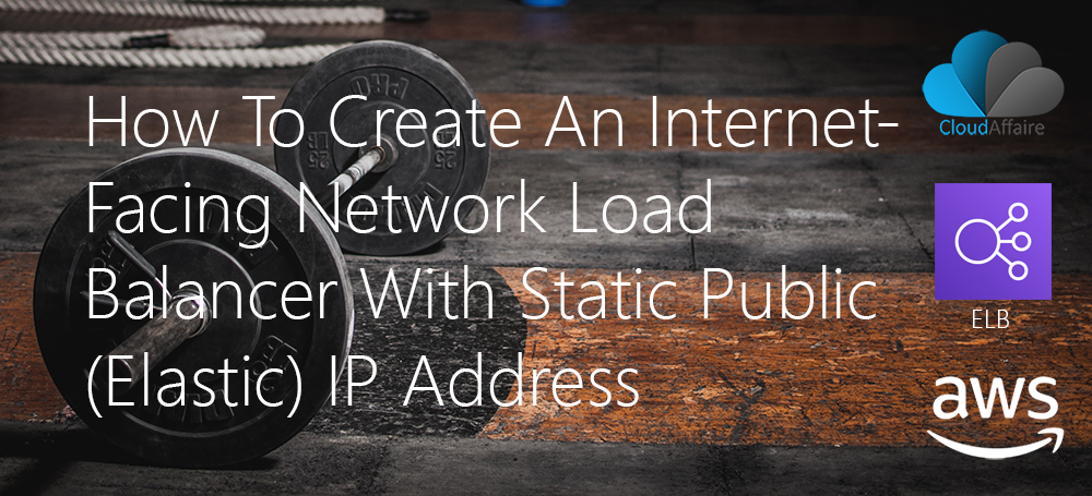 How To Create An Internet-Facing Network Load Balancer With Static Public (Elastic) IP Address