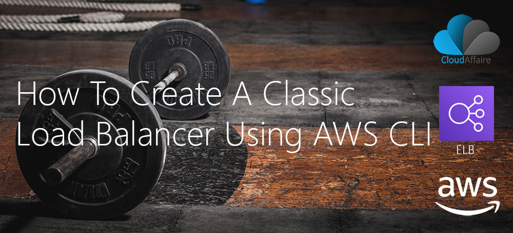 How To Create A Classic Load Balancer Using AWS CLI