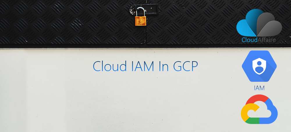 Cloud Identity And Access Management (IAM) in GCP