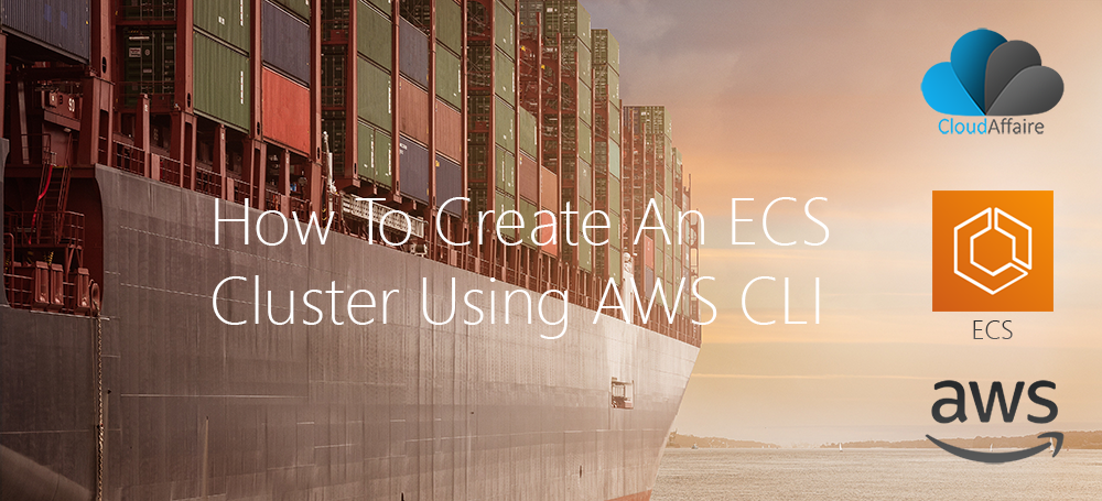 How To Create An ECS Cluster Using AWS CLI