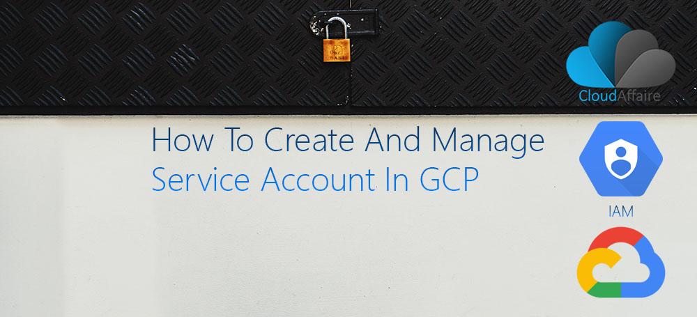How To Create And Manage Service Account In GCP