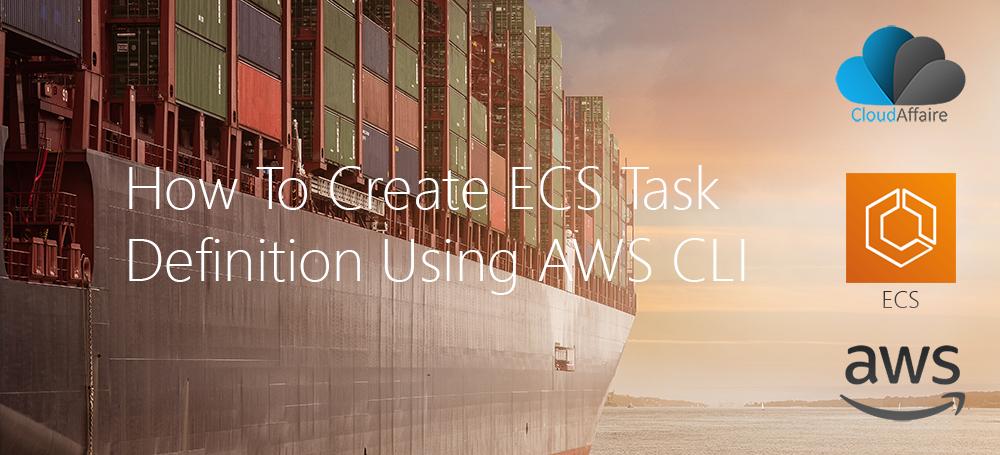 How To Create ECS Task Definition Using AWS CLI