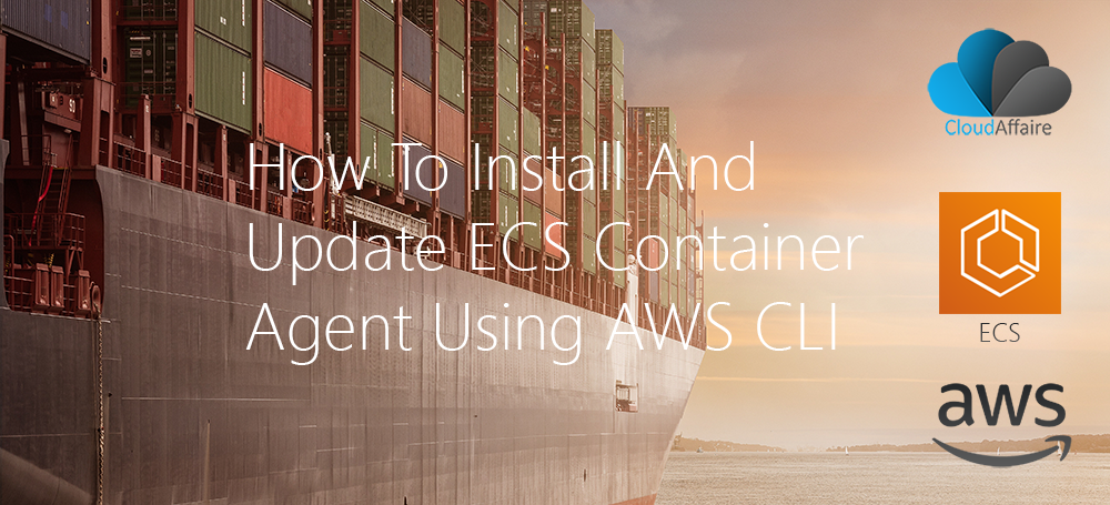 How To Install And Update ECS Container Agent Using AWS CLI