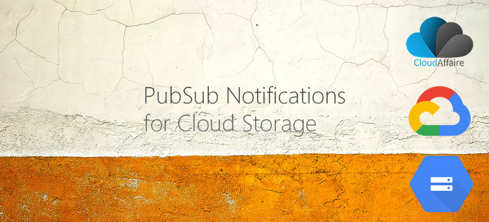 How To Configure PubSub Notifications for Cloud Storage