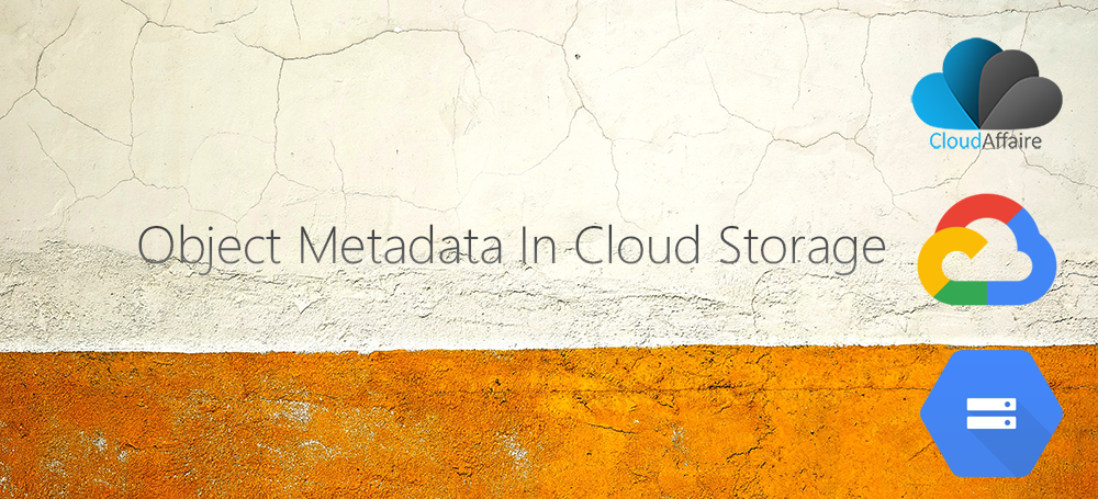 How To View And Edit Object Metadata In Cloud Storage