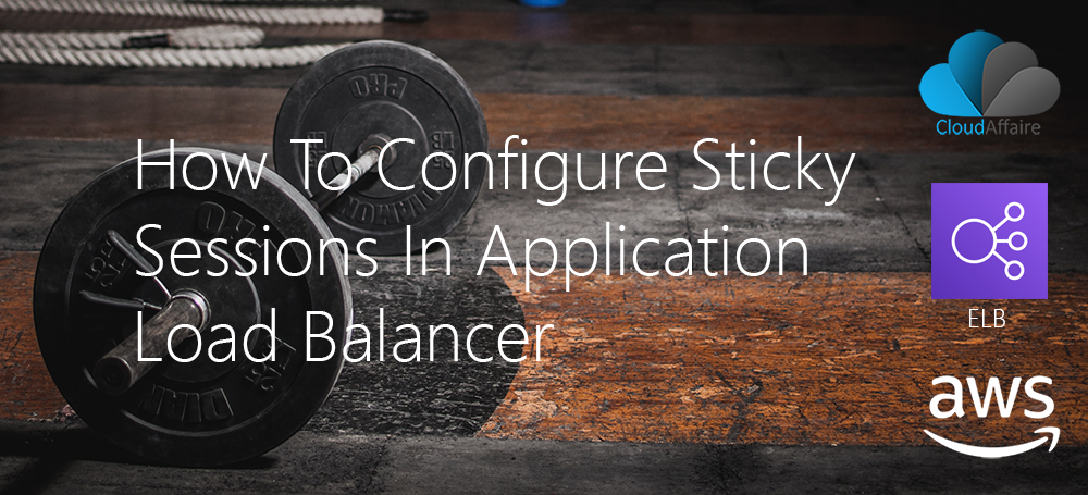 How To Configure Sticky Sessions In Application Load Balancer