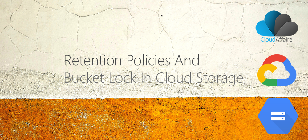 How To Create Retention Policies And Bucket Lock In Cloud Storage