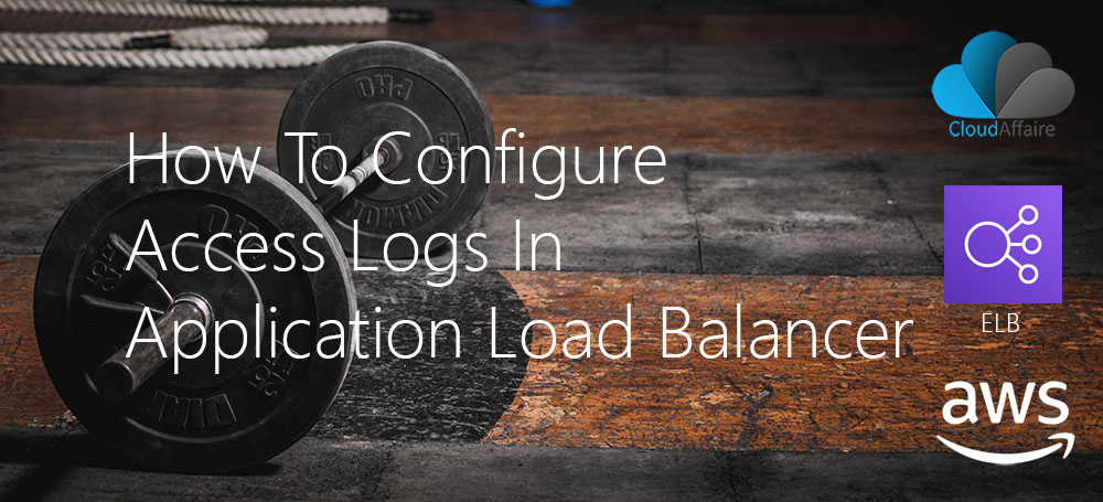 How To Configure Access Logs In Application Load Balancer