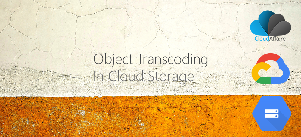 What Is Object Transcoding In Cloud Storage