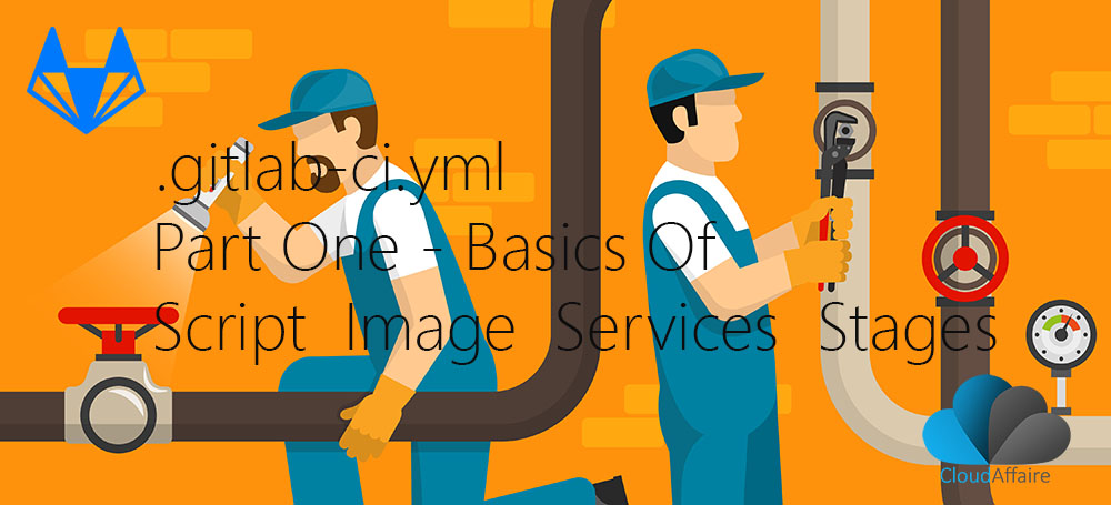.gitlab-ci.yml Part One – Basics Of Script  Image  Services  Stages