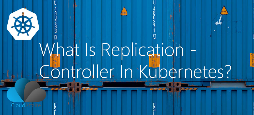 What Is ReplicationController In Kubernetes