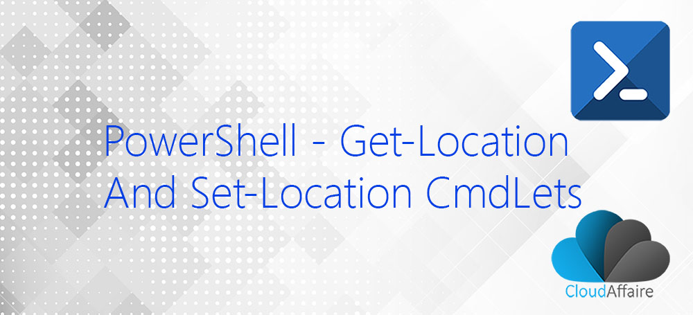 PowerShell Get-Location And Set-Location Cmdlets