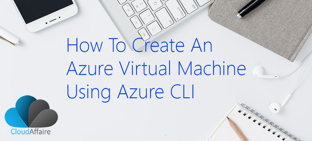 How To Create An Azure Virtual Machine Using Azure CLI