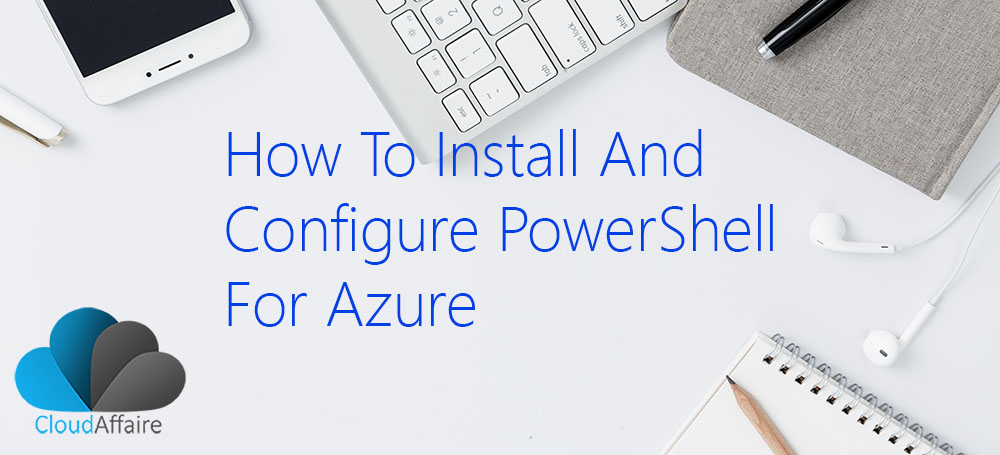 How To Install And Configure PowerShell For Azure