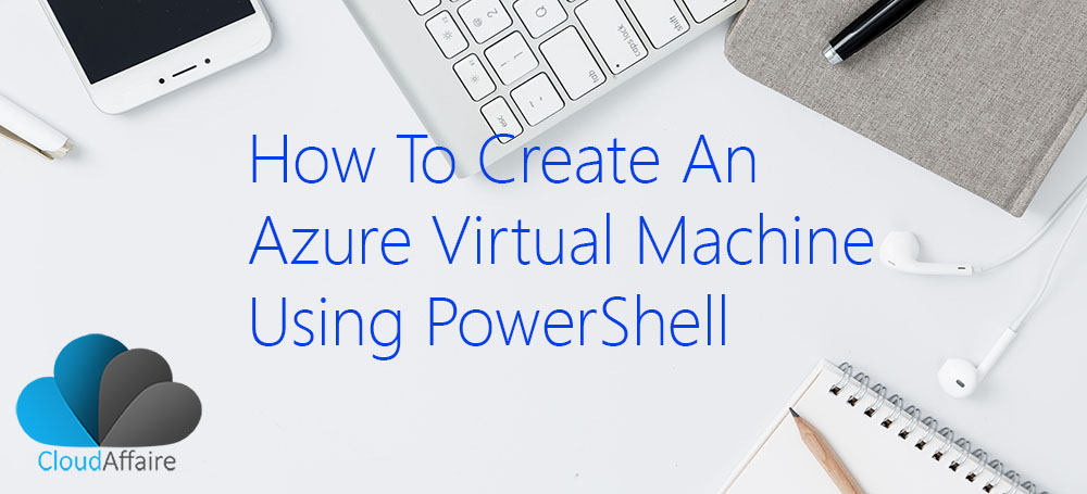 How To Create An Azure Virtual Machine Using PowerShell