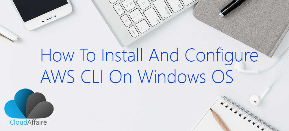 How To Install And Configure AWS CLI On Windows OS