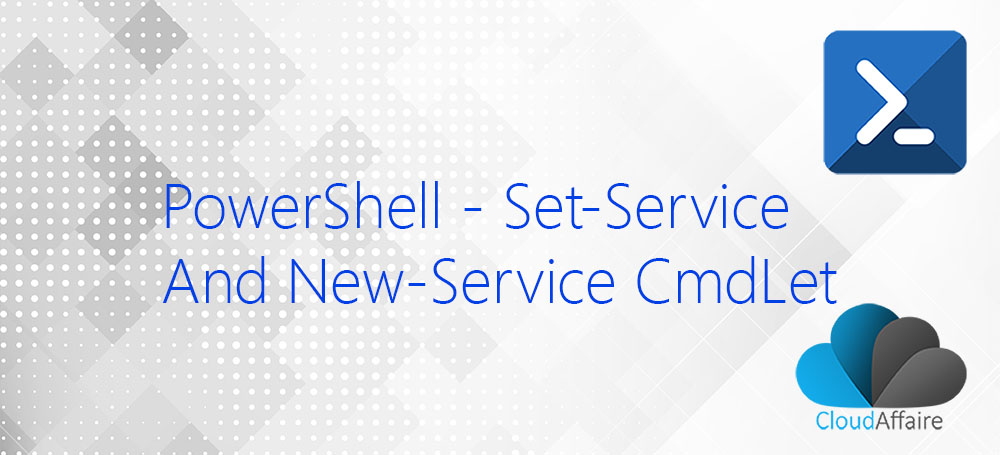 PowerShell Set-Service And New-Service Cmdlets